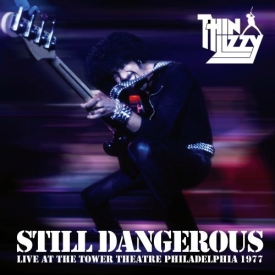 thin lizzy still dangerous Thin Lizzy   Still Dangerous: Live At The Tower Theatre Philadelphia 1977