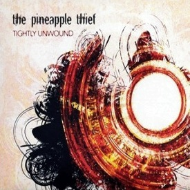 pineapple thief tightly unwound The Pineapple Thief   Tightly Unwound
