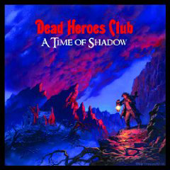 Dead Heroes Club A Time Of Shadow Dead Heroes Club   A Time Of Shadow