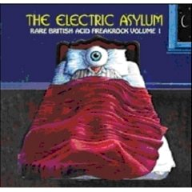 The Electric Asylum The Electric Asylum: Rare British Acid Freakrock Volume 1