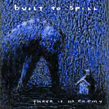 Built To Spill There Is No Enemy Built To Spill   There Is No Enemy