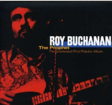Roy Buchanan The Prophet Roy Buchanan   The Prophet   The Unreleased First Polydor Album