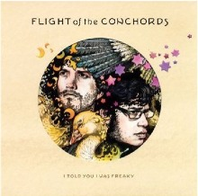 Flight Of The Conchords I Told You I Was Freaky Flight Of The Conchords   I Told You I Was Freaky