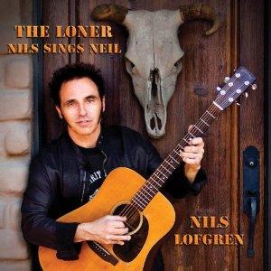 Nils Lofgren The Loner Nils Sings Neil Nils Lofgren   The Loner: Nils Sings Neil Young