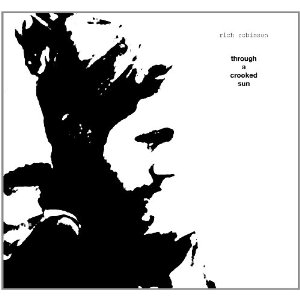 Rich Robinson Through A Crooked Sun Best albums of 2011   10 favorite recordings of the year