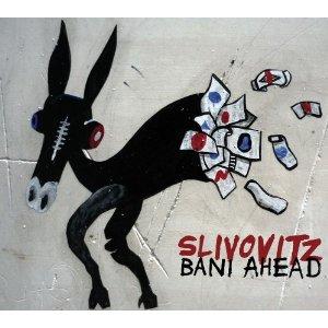 """Slivovitz Bani Ahead"""