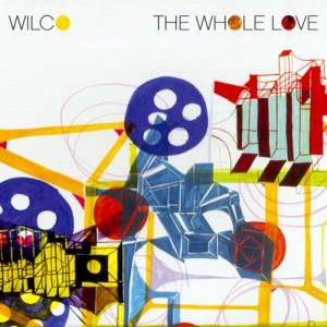"""""""Wilco The Whole Love"""""""