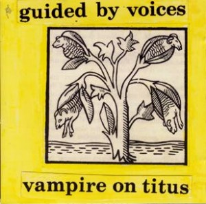 Guided By Voices Vampire On Titus front cover 300x297 Guided By Voices   Vampire On Titus/Propeller review