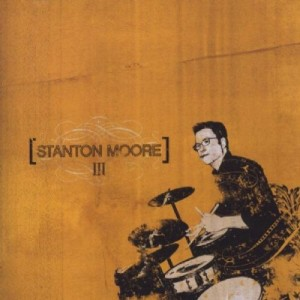 """Stanton Moore - III"""